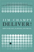 Deliver!: How to Be Fast, Flawless, and Frugal by Jim Champy