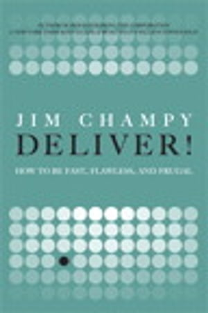 Deliver!: How to Be Fast, Flawless, and Frugal