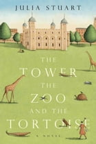 The Tower, the Zoo and the Tortoise by Julia Stuart
