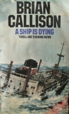 A SHIP IS DYING by Brian Callison