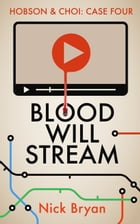 Blood Will Stream (Hobson & Choi - Case Four) by Nick Bryan