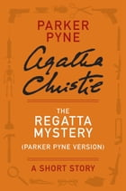 The Regatta Mystery (Parker Pyne Version): A Parker Pyne Story by Agatha Christie