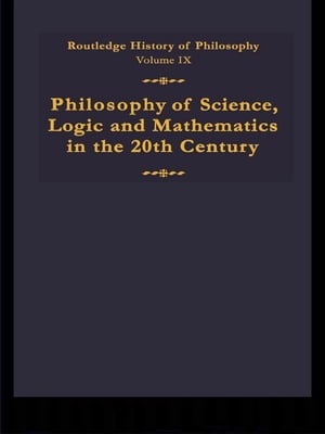 Routledge History of Philosophy Volume IX Philosophy of the English-Speaking World in the Twentieth Century 1: Science,  Logic and Mathematics