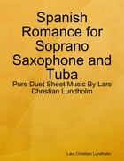 Spanish Romance for Soprano Saxophone and Tuba - Pure Duet Sheet Music By Lars Christian Lundholm by Lars Christian Lundholm