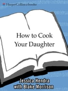 How to Cook Your Daughter: A Memoir by Jessica Hendra