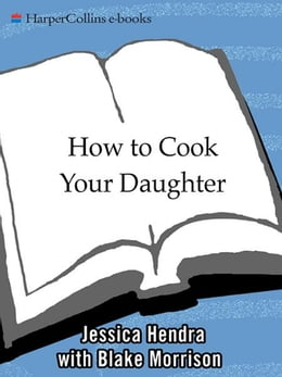 Book How to Cook Your Daughter: A Memoir by Jessica Hendra