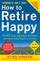 How to Retire Happy: The 12 Most Important Decisions You Must Make Before You Retire, Third Edition: The 12 Most Important Decisions You Must Make Bef by Stan Hinden