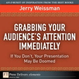 Book Grabbing Your Audience's Attention Immediately: If You Don't, Your Presentation May Be Doomed by Jerry Weissman