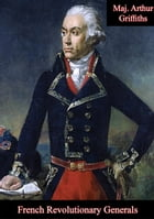 French Revolutionary Generals by Maj. Arthur Griffiths