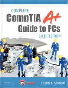 Complete CompTIA A+ Guide to PCs by Cheryl A. Schmidt