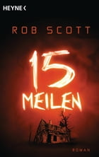 15 Meilen: Roman by Rob Scott