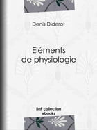 Eléments de physiologie by Denis Diderot