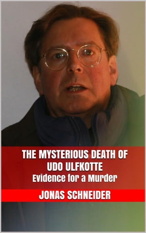 The Mysterious Death of Udo Ulfkotte: Evidence for a Murder by Jonas Schneider