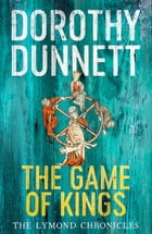 The Game Of Kings: The Lymond Chronicles by Dorothy Dunnett