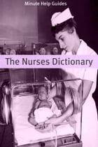 The Nurses Dictionary: 500 Words That Every Nurse Should Know by Minute Help Guides