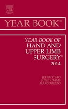 Year Book of Hand and Upper Limb Surgery 2014, E-Book by Jeffrey Yao, MD
