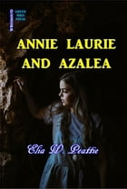 Annie Laurie and Azalea by Elia W. Peattie