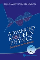 Advanced Modern Physics: Solutions to Problems by Paolo Amore