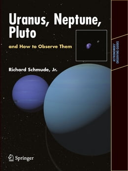Book Uranus, Neptune, and Pluto and How to Observe Them by Richard Schmude, Jr.