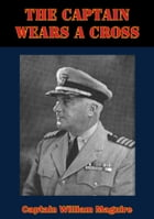 The Captain Wears A Cross by Captain William Maguire