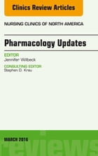 Pharmacology Updates, An Issue of Nursing Clinics of North America, E-Book by Jennifer Wilbeck, DNP, APRN - BC, CEN