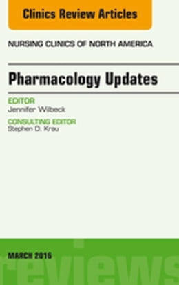 Book Pharmacology Updates, An Issue of Nursing Clinics of North America, by Jennifer Wilbeck