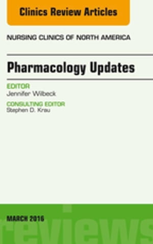 Pharmacology Updates,  An Issue of Nursing Clinics of North America,