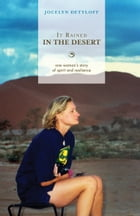 It Rained in the Desert: One woman's story of spirit and resilience by Jocelyn Dettloff