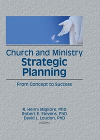 Church and Ministry Strategic Planning: From Concept to Success