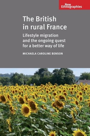 The British in Rural France Lifestyle Migration and the Ongoing Quest for a Better Way of Life