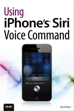 Book Using iPhone's Siri Voice Command by Brad Miser