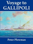Voyage to Gallipoli by Peter Plowman