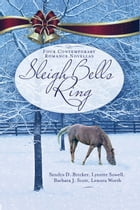Sleigh Bells Ring: Four Contemporary Romance Novellas by Barbara J. Scott
