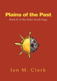 Plains of the Past: Book II of the Elder Earth Saga