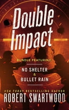 Double Impact (No Shelter & Bullet Rain) by Robert Swartwood