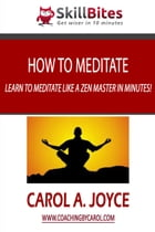 How to Meditate: Learn to Meditate like a Zen Master in Minutes! by Carol A. Joyce