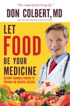 Let Food Be Your Medicine: Dietary Changes Proven to Prevent and Reverse Disease by Colbert, M.D.