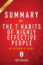 Summary of The 7 Habits of Highly Effective People: by Stephen R. Covey , Includes Analysis by Instaread Summaries