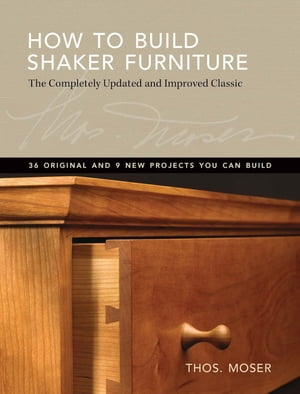 How To Build Shaker Furniture The Complete Updated & Improved Classic