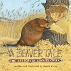 A Beaver Tale: The Castors of Conners Creek by Gerald Wykes