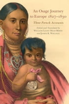 An Osage Journey to Europe, 1827–1830: Three French Accounts