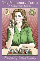 The Visionary Tarot: A Universal Guide by Rosemary Ellen Guiley