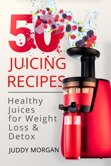 50 Juicing Recipes: Healthy Juices for Weight Loss & Detox (1000 Bonus Recipes from All Around the…