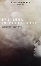 The Soul in Paraphrase by Robert Boswell