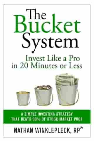The Bucket System: Invest Like a Pro In 20 Minutes or Less by Nathan Winklepleck