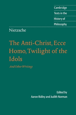 Nietzsche: The Anti-Christ,  Ecce Homo,  Twilight of the Idols And Other Writings