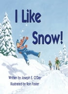 I Like Snow! by Joseph O'Day