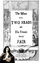 The Man With Two Heads and His Friends From the Fair: Monologues inspired by French 18th century fairs by Jim Chevallier