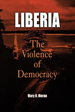 Liberia The Violence of Democracy