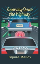Swerving Down The Highway by Squire Malloy